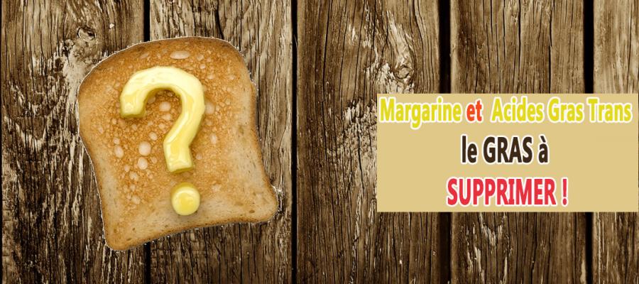 Margarine et Acides Gras Trans le GRAS à supprimer!