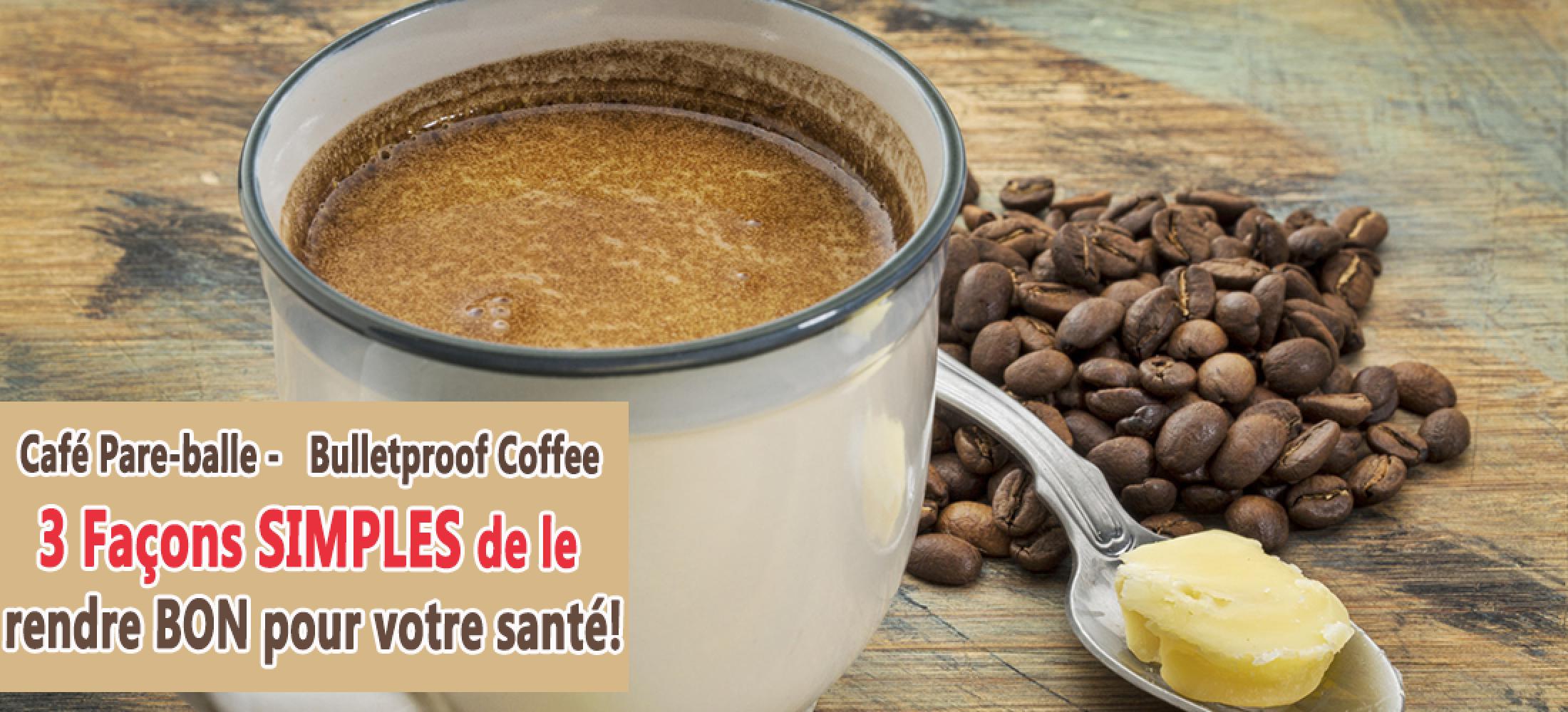 Café Pare-balle (Bulletproof Coffee), 3 astuces pour le rendre meilleur!